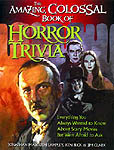 The Amazing Colossal Book of Horror Trivia: Everything You Always Wanted to Know About Scary Movies but Were Afraid to Ask